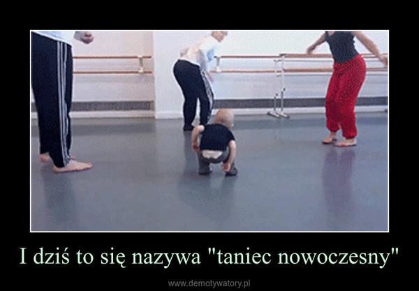 """I dziś to się nazywa """"taniec nowoczesny"""" –"""