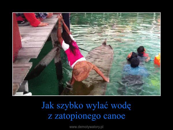 Jak szybko wylać wodęz zatopionego canoe –
