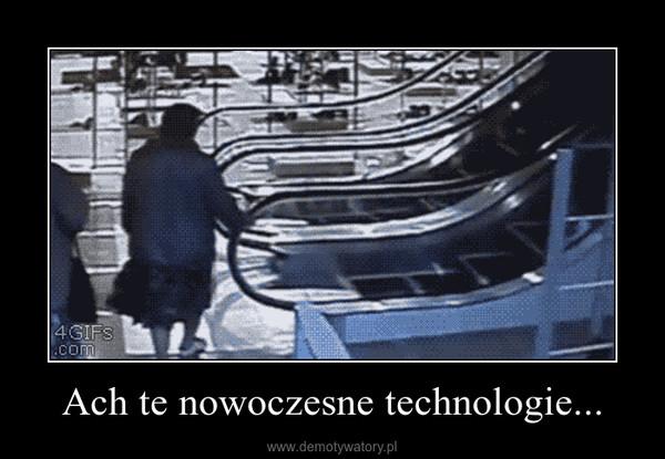 Ach te nowoczesne technologie... –