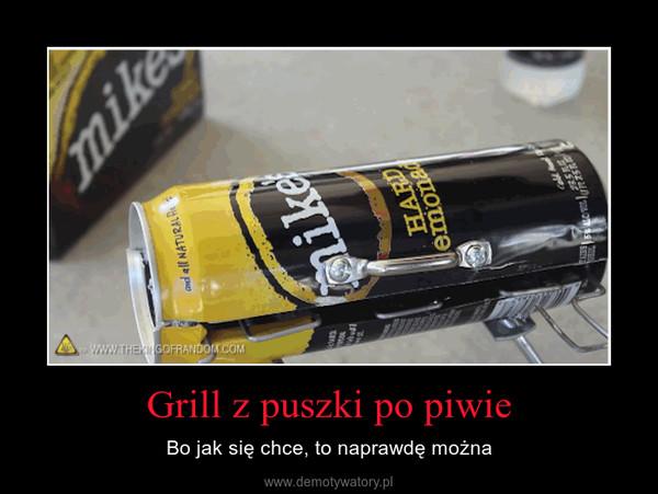 Grill z puszki po piwie – Bo jak się chce, to naprawdę można