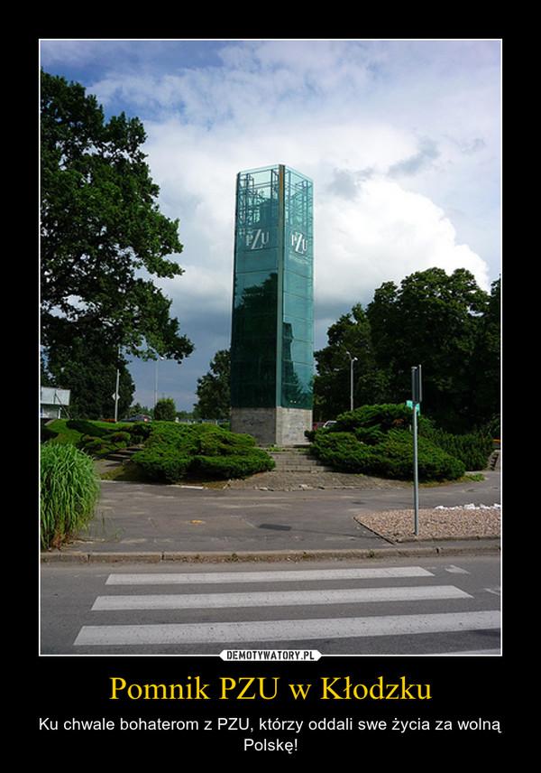 Pomnik PZU w Kłodzku – Ku chwale bohaterom z PZU, którzy oddali swe życia za wolną Polskę!