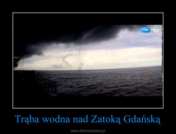 Trąba wodna nad Zatoką Gdańską –
