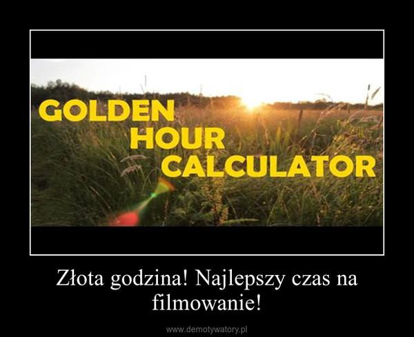 Złota godzina! Najlepszy czas na filmowanie! –