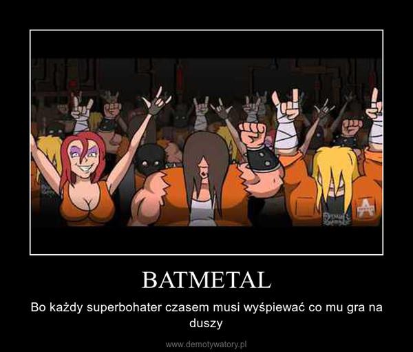BATMETAL – Bo każdy superbohater czasem musi wyśpiewać co mu gra na duszy