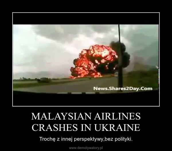 MALAYSIAN AIRLINES CRASHES IN UKRAINE – Trochę z innej perspektywy,bez polityki.
