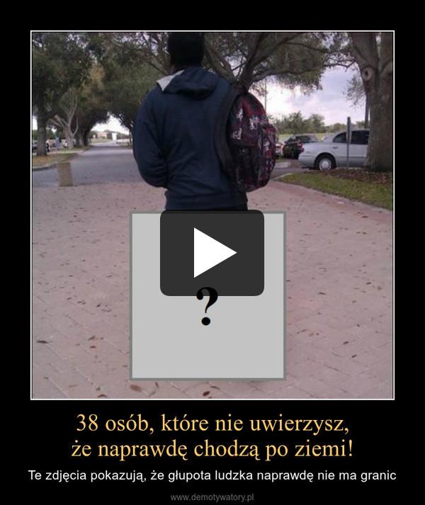 38 osób, które nie uwierzysz,że naprawdę chodzą po ziemi! – Te zdjęcia pokazują, że głupota ludzka naprawdę nie ma granic