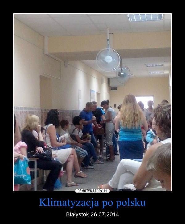 Klimatyzacja po polsku – Białystok 26.07.2014