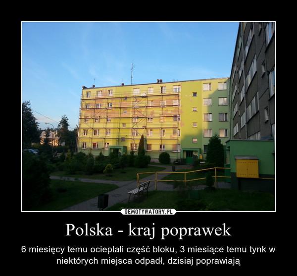 Polska - kraj poprawek – 6 miesięcy temu ocieplali część bloku, 3 miesiące temu tynk w niektórych miejsca odpadł, dzisiaj poprawiają