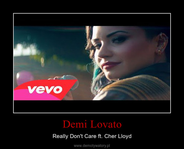 Demi Lovato – Really Don't Care ft. Cher Lloyd