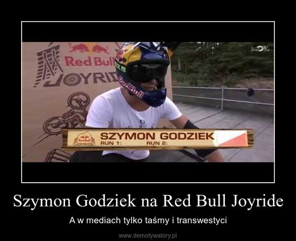 Szymon Godziek na Red Bull Joyride – A w mediach tylko taśmy i transwestyci