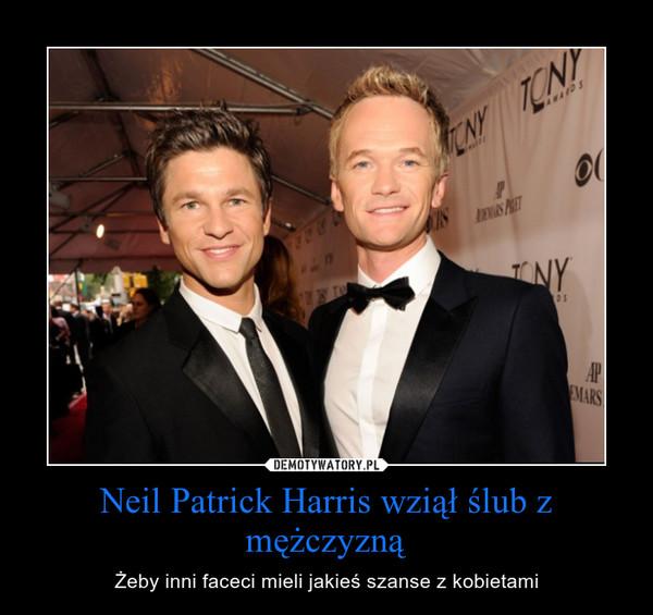 Neil Patrick Harris wziął ślub z mężczyzną – Żeby inni faceci mieli jakieś szanse z kobietami