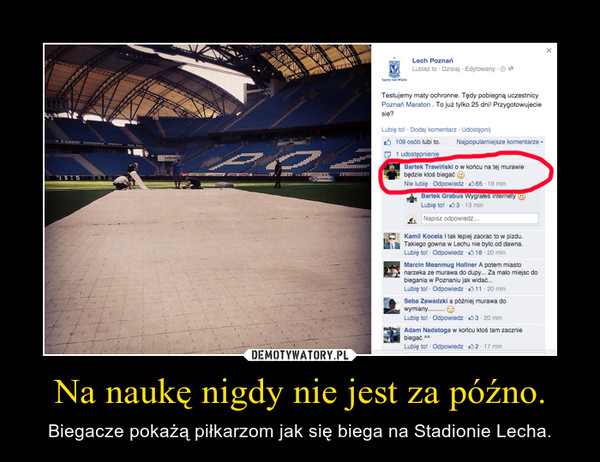 Na naukę nigdy nie jest za późno. – Biegacze pokażą piłkarzom jak się biega na Stadionie Lecha.