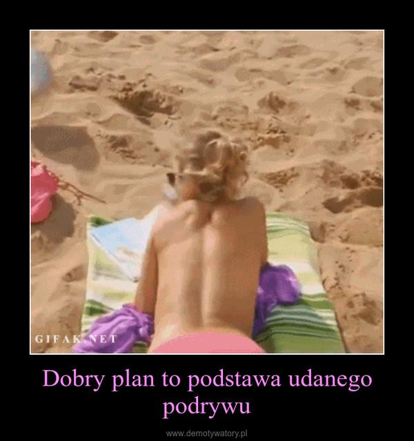 Dobry plan to podstawa udanego podrywu –