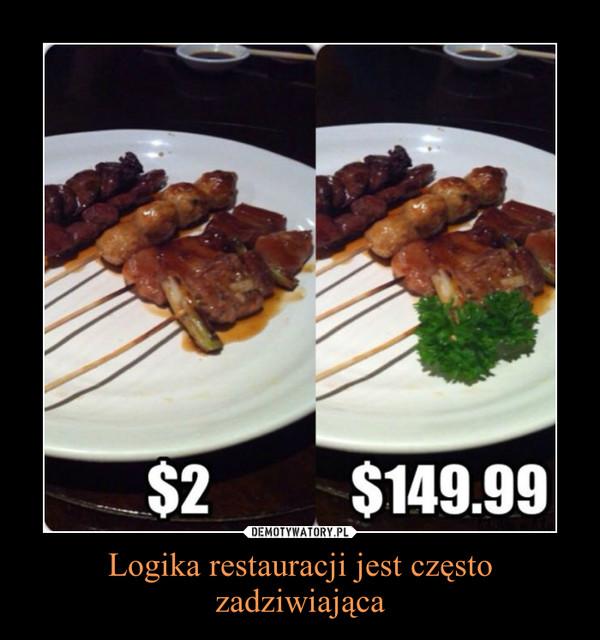 Logika restauracji jest często zadziwiająca –