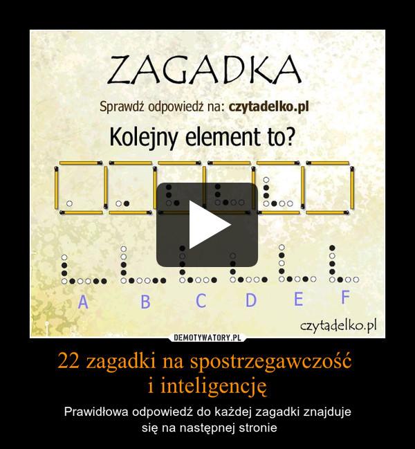 22 zagadki na spostrzegawczość i inteligencję – Prawidłowa odpowiedź do każdej zagadki znajduje się na następnej stronie