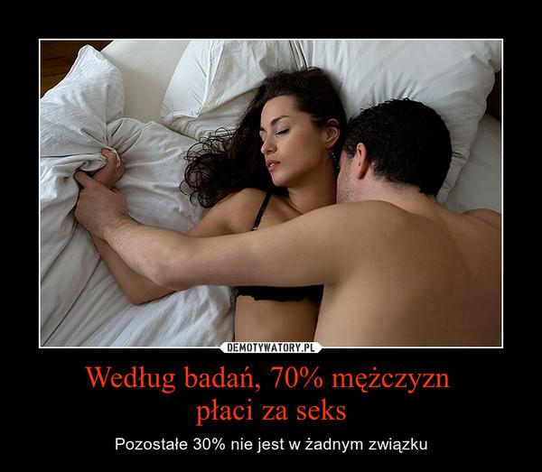 Według badań, 70% mężczyzn płaci za seks – Pozostałe 30% nie jest w żadnym związku