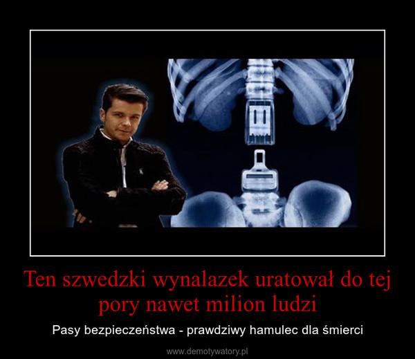 Ten szwedzki wynalazek uratował do tej pory nawet milion ludzi – Pasy bezpieczeństwa - prawdziwy hamulec dla śmierci