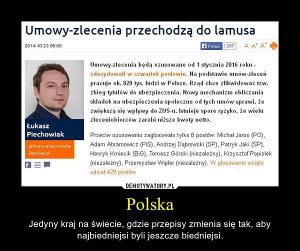 Polska – Jedyny kraj na świecie, gdzie przepisy zmienia się tak, aby najbiedniejsi byli jeszcze biedniejsi.