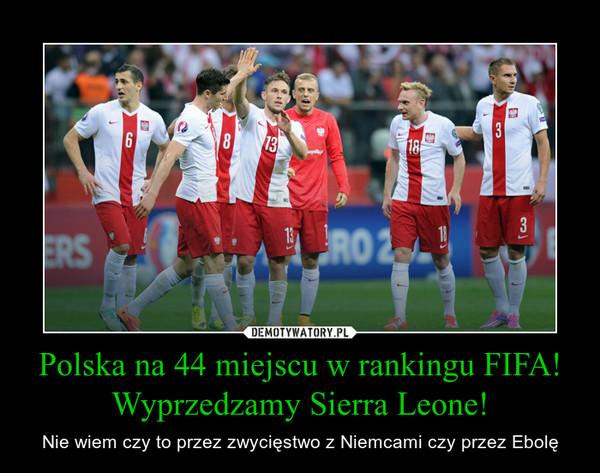 Polska na 44 miejscu w rankingu FIFA! Wyprzedzamy Sierra Leone! – Nie wiem czy to przez zwycięstwo z Niemcami czy przez Ebolę