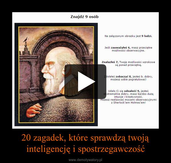 20 zagadek, które sprawdzą twoją inteligencję i spostrzegawczość –