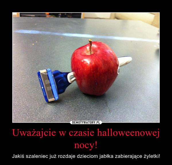 Uważajcie w czasie halloweenowej nocy! – Jakiś szaleniec już rozdaje dzieciom jabłka zabierające żyletki!