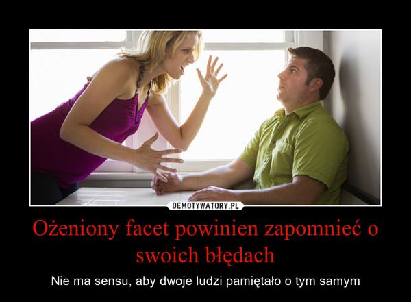Ożeniony facet powinien zapomnieć o swoich błędach – Nie ma sensu, aby dwoje ludzi pamiętało o tym samym
