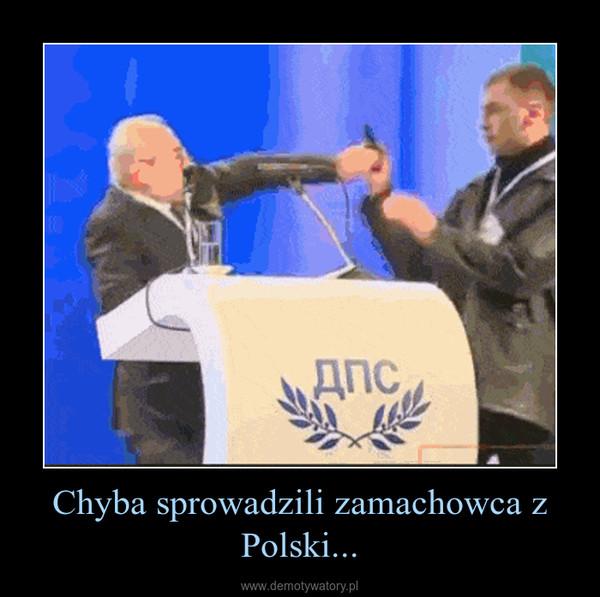 Chyba sprowadzili zamachowca z Polski... –
