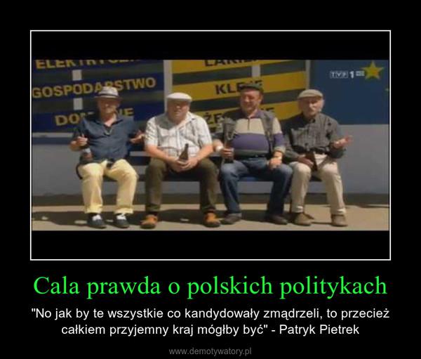 """Cala prawda o polskich politykach – """"No jak by te wszystkie co kandydowały zmądrzeli, to przecież całkiem przyjemny kraj mógłby być"""" - Patryk Pietrek"""