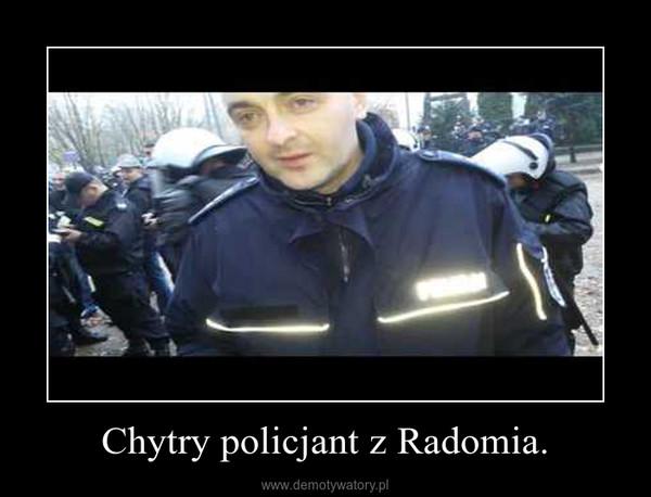 Chytry policjant z Radomia. –