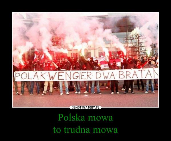 Polska mowato trudna mowa –