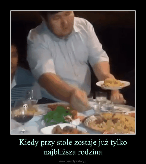 Kiedy przy stole zostaje już tylko najbliższa rodzina –