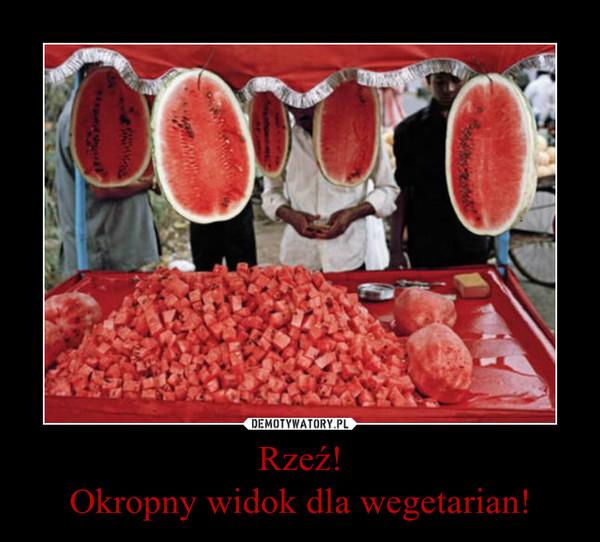 Rzeź!Okropny widok dla wegetarian! –