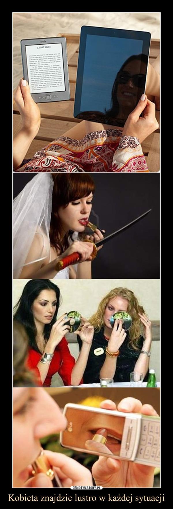 Kobieta znajdzie lustro w każdej sytuacji –