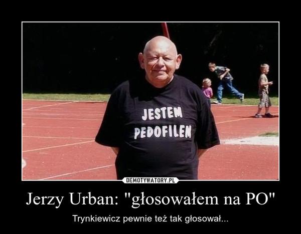 """Jerzy Urban: """"głosowałem na PO"""""""