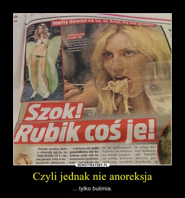 Czyli jednak nie anoreksja – ... tylko bulimia.