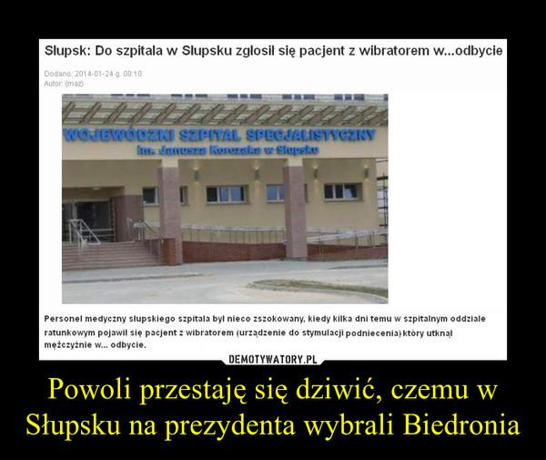 Powoli przestaję się dziwić, czemu w Słupsku na prezydenta wybrali Biedronia –