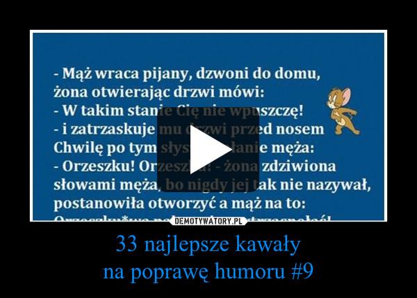 33 najlepsze kawałyna poprawę humoru #9 –