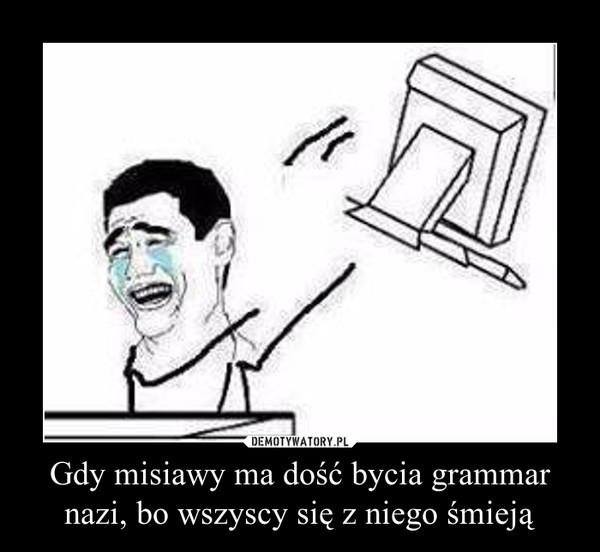Gdy misiawy ma dość bycia grammar nazi, bo wszyscy się z niego śmieją –