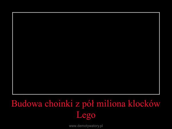 Budowa choinki z pół miliona klocków Lego –