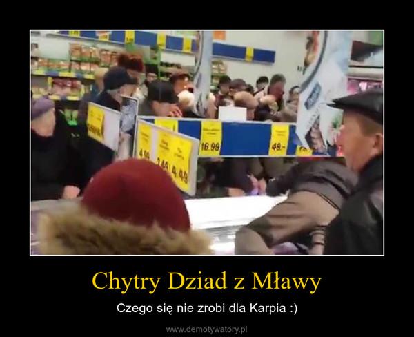 Chytry Dziad z Mławy – Czego się nie zrobi dla Karpia :)