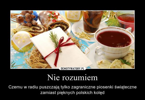 Nie rozumiem – Czemu w radiu puszczają tylko zagraniczne piosenki świąteczne zamiast pięknych polskich kolęd