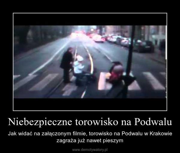 Niebezpieczne torowisko na Podwalu – Jak widać na załączonym filmie, torowisko na Podwalu w Krakowie zagraża już nawet pieszym