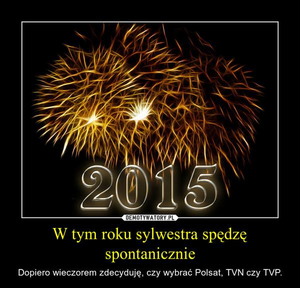 W tym roku sylwestra spędzę spontanicznie – Dopiero wieczorem zdecyduję, czy wybrać Polsat, TVN czy TVP.