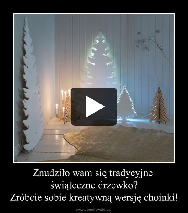 Znudziło wam się tradycyjne świąteczne drzewko?Zróbcie sobie kreatywną wersję choinki! –