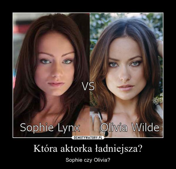Która aktorka ładniejsza? – Sophie czy Olivia?