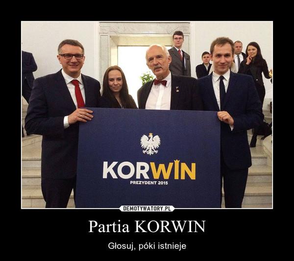Partia KORWIN – Głosuj, póki istnieje