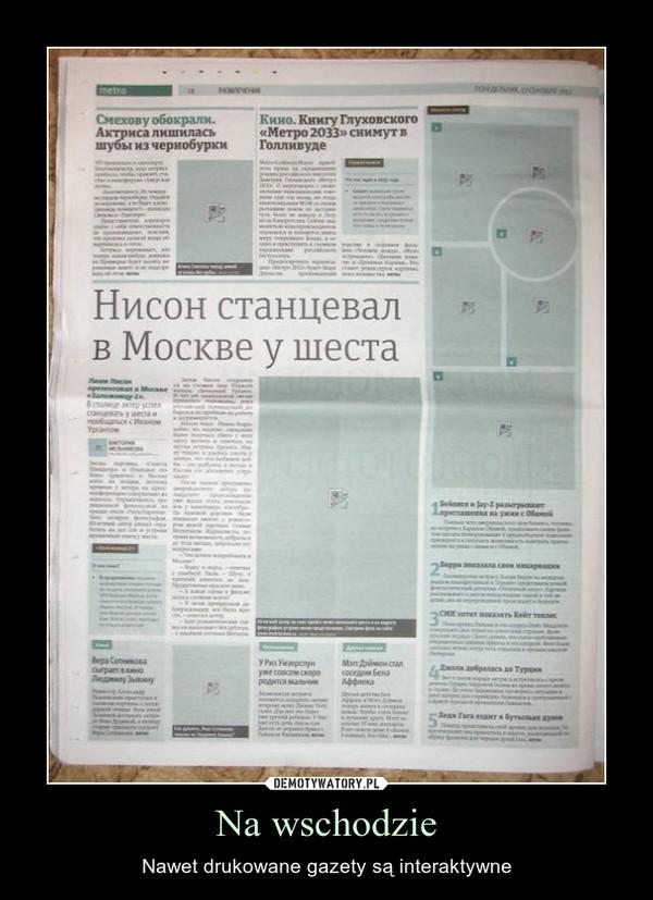 Na wschodzie – Nawet drukowane gazety są interaktywne