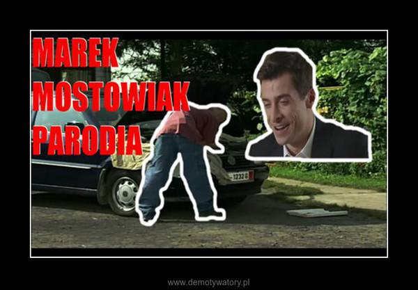 Marek Mostowiak PARODIA –