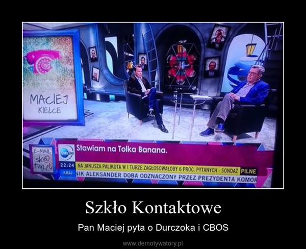 Szkło Kontaktowe – Pan Maciej pyta o Durczoka i CBOS