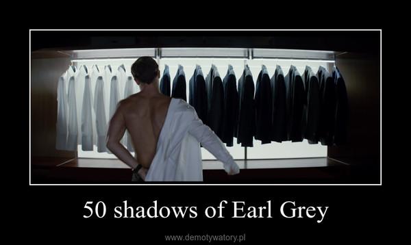50 shadows of Earl Grey –